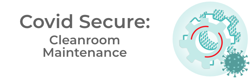Covid Secure Cleanrooms - Cleanroom Maintenance